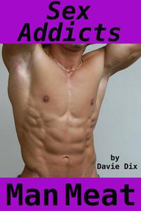 Sex Addicts, Man Meat (Gay Erotica)