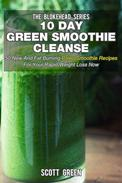 10 Day Green Smoothie Cleanse: 50 New  and Fat Burning Paleo Smoothie Recipes for your Rapid Weight Loss Now
