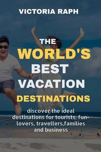 The World's Best Vacation Destinations