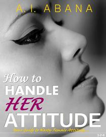 How to Handle Her Attitude : - Your Guide to Nasty Female Attitude