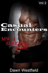 Casual Encounters...MWM Seeking Same, Vol 2