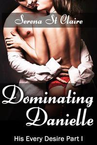 Dominating Danielle (His Every Desire Part 1) Billionaire BDSM Erotic Romance