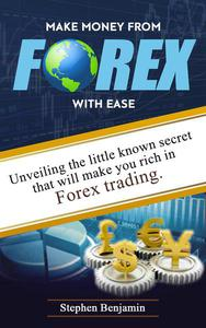 Make Money From Forex With Ease: Unveiling The Little Known Secret That Will Make You Rich In Forex Trading