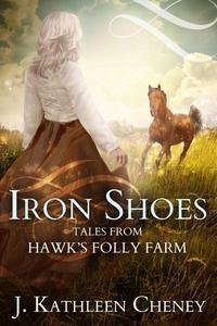 Iron Shoes: Three Tales from Hawk's Folly Farm