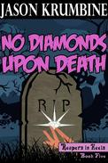 No Diamonds Upon Death