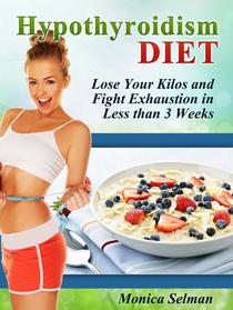 Hypothyroidism Diet: Lose Your Kilos and Fight Exhaustion in Less than 3 Weeks