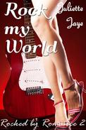 Rock My World (Rocked by Romance 2) (Rock Star Erotic Romance)