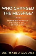 Who Changed the Message? Remaining Faithful to Jesus' Call on Our Lives