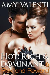 Hot, Rich and Dominant 6 - Risk and Reward