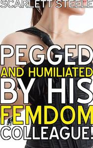 Pegged And Humiliated By His Femdom Colleague!