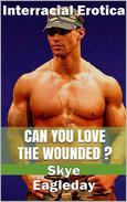Can You Love The Wounded? (Interracial Erotica)