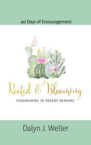 Rooted & Blooming, Flourishing In Desert Seasons