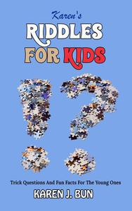 Karen's Riddles For Kids - Trick Questions And Fun Facts For The Young Ones