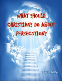 What Should Christians Do About Persecution?