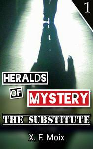 Heralds of Mystery. The Substitute.