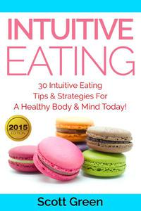 Intuitive Eating: 30 Intuitive Eating Tips & Strategies For A Healthy Body & Mind Today!
