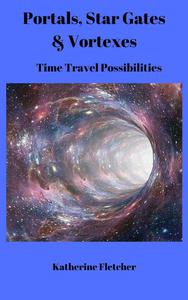 Portals, Stargates & Vortexes: Time Travel Possibilities
