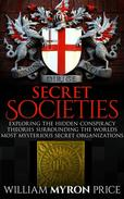 Secret Societies: The Hidden Conspiracy Theories Surrounding The World's Most Mysterious Secret Organizations