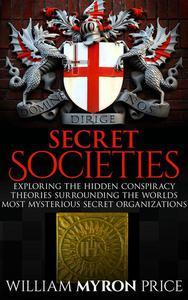 Secret Societies: The Hidden Conspiracy Theories Surrounding The World's Most Mysterious Secret Organizations