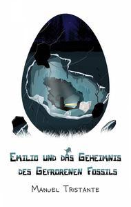 Emilio und das Geheimnis des Gefrorenen Fossils