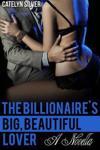 The Billionaire's Big, Beautiful Lover (A BBW Erotic Romance Novella)