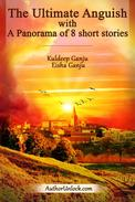 The Ultimate Anguish with A Panorama of 8 Short Stories