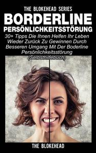 Borderline Persönlichkeitsstörung : 30+ Tipps die Ihnen helfen ihr Leben wieder zurück zu gewinnen durch besseren Umgang mit der Boderline Persönlichkeitsstörung (Selbsthilfebuch)