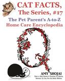Cat Facts, The Series #17: The Pet Parent's A-to-Z Home Care Encyclopedia