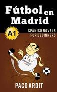 Fútbol en Madrid - Spanish Readers for Beginners (A1)