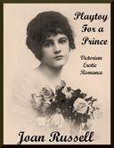 Playtoy For A Prince - Erotic Victorian Romance - Based on True Story