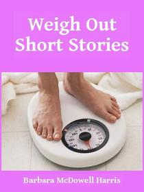 Weigh Out Short Stories
