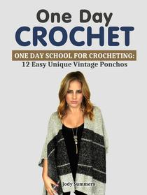 One Day Crochet: One Day School for Crocheting 12 Easy Unique Vintage Ponchos