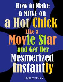 How to Make a Move on a Hot Chick Like a Movie Star and Get Her Mesmerized Instantly