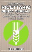 Ricettario Senza Cereali:  30 Migliori Ricette  per un Cervello Sano, Senza Cereali e Senza Glutine!