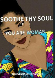 Soothe Thy Soul: You Are Woman