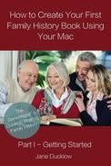 How to Create Your First Family History Book Using Your Mac - Part I - Getting Started