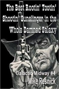 The Best Rootin' Tootin' Shootin' Gunslinger in the Whole Damned Galaxy