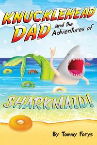 Knucklehead Dad and the Adventures of Sharkmaid!