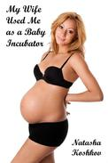 My Wife Used Me as a Baby Incubator