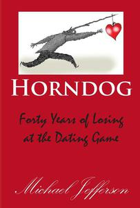 Horndog: Forty Years of Losing at the Dating Game