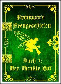 Frotwoots Feengeschichten Buch 1: Der Dunkle Hof