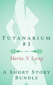 Futanarium 3: An Erotic Short Story Bundle