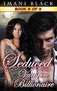 Seduced by the Vampire Billionaire  - Book 3
