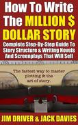 How To Write The Million Dollar Story: Complete Step-By-Step Guide To Story Structure & Writing Novels