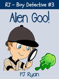 RJ - Boy Detective #3: Alien Goo!