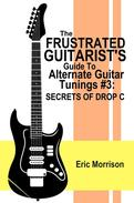 The Frustrated Guitarist's Guide To Alternate Guitar Tunings #3: Secrets Of Drop C