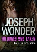 Followed and Taken: Deceitful Obsession