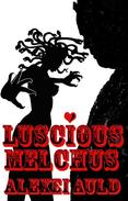 Luscious Melchus: Enter Medusa