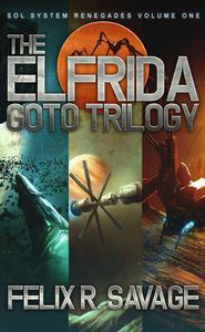 The Elfrida Goto Trilogy (Sol System Renegades Books 1 - 3)