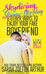 Skydiving, Skinny-Dipping & Other Ways to Enjoy Your Fake Boyfriend: A Hot New Romantic Comedy
